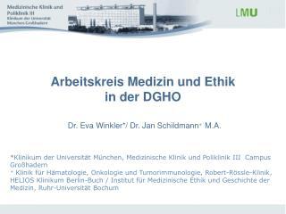 Arbeitskreis Medizin und Ethik  in der DGHO Dr. Eva Winkler*/ Dr. Jan Schildmann + M.A.