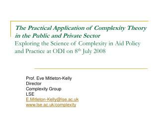 Prof. Eve Mitleton-Kelly Director Complexity Group LSE E.Mitleton-Kelly@lse.ac.uk