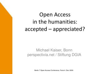 Open Access  in the humanities:  accepted – appreciated?