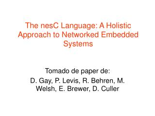 The nesC Language: A Holistic Approach to Networked Embedded Systems