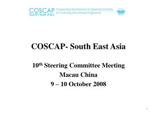 COSCAP- South East Asia 10 th  Steering Committee Meeting Macau China 9 � 10 October 2008