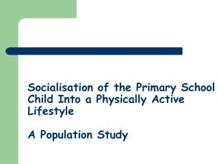 Socialisation of the Primary School Child Into a Physically Active Lifestyle A Population Study