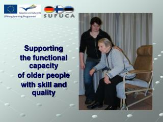 Supporting  the functional capacity  of older people  with skill and quality