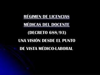 R�GIMEN DE LICENCIAS M�DICAS DEL DOCENTE                (DECRETO 688/93)