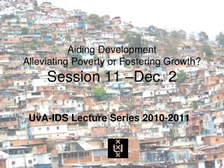 Aiding Development Alleviating Poverty or Fostering Growth?  Session 11 –Dec. 2