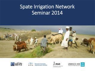 Spate Irrigation Network  Seminar 2014