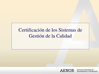 Certificación de los Sistemas de  Gestión de la Calidad