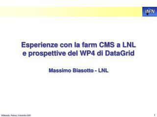 Esperienze con la farm CMS a LNL e prospettive del WP4 di DataGrid
