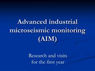 Advanced industrial microseismic monitoring (AIM)