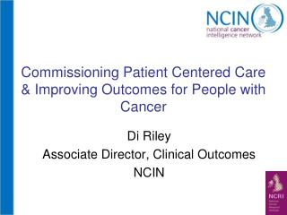 Commissioning Patient Centered Care & Improving Outcomes for People with Cancer