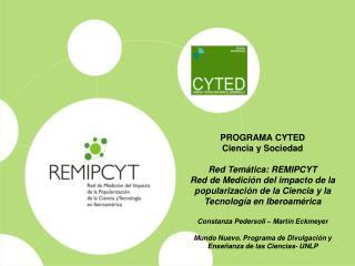 PROGRAMA CYTED Ciencia y Sociedad Red Temática: REMIPCYT