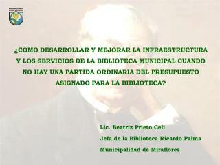 Lic. Beatriz Prieto Celi Jefa de la Biblioteca Ricardo Palma Municipalidad de Miraflores