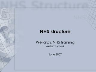 NHS structure Wellard's NHS training wellards.co.uk June 2007