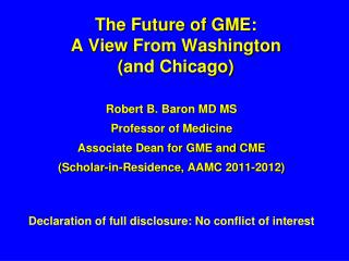 The Future of GME :  A View  From Washington  ( and Chicago)
