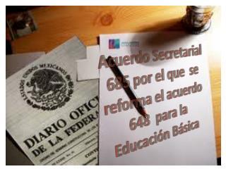 Acuerdo Secretarial 685 por el que  se reforma el acuerdo 648  para la Educación Básica