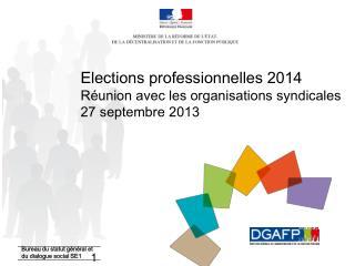Elections professionnelles 2014      Réunion avec les organisations syndicales 27 septembre 2013