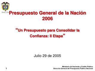 """Presupuesto General de la Nación 2006 """" Un Presupuesto para Consolidar la Confianza: II Etapa """""""
