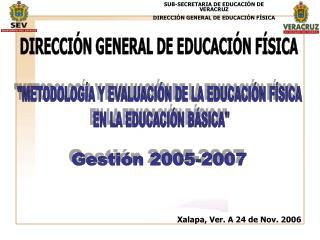 SUB-SECRETARIA DE EDUCACIÓN DE VERACRUZ DIRECCIÓN GENERAL DE EDUCACIÓN FÍSICA