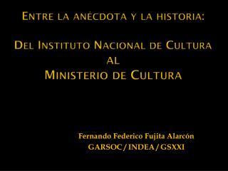 Entre la anécdota y la historia: Del Instituto Nacional de Cultura  al  Ministerio de Cultura