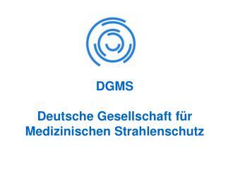 DGMS Deutsche Gesellschaft für Medizinischen Strahlenschutz