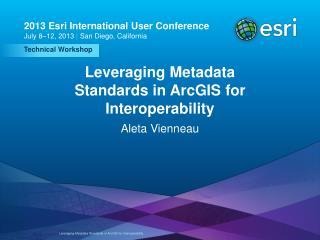 Leveraging Metadata Standards in ArcGIS for Interoperability