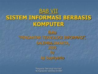 BAB VII SISTEM INFORMASI BERBASIS KOMPUTER
