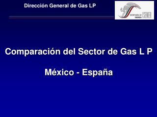 Comparación del Sector de Gas L P México - España