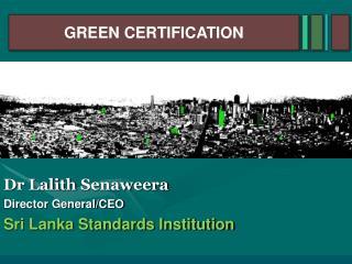 Dr  Lalith Senaweera Director General/CEO Sri Lanka Standards Institution