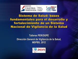 Talleres PER/DGPE Dirección General de Vigilancia de la Salud, MSPBS, 2012