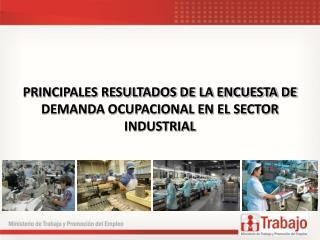PRINCIPALES RESULTADOS DE LA ENCUESTA DE DEMANDA OCUPACIONAL EN EL SECTOR INDUSTRIAL