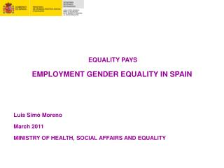 EQUALITY PAYS EMPLOYMENT GENDER EQUALITY IN SPAIN Luis Sim� Moreno March 2011