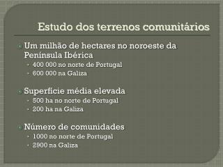 Um milhão de hectares no noroeste da Península Ibérica  400 000 no norte de Portugal