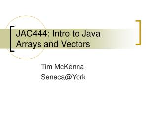 JAC444: Intro to Java  Arrays and Vectors