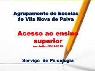 Agrupamento de Escolas  de Vila Nova de Paiva Acesso ao ensino superior Ano  letivo  2012/2013
