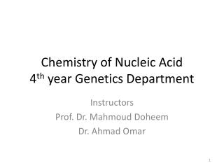 Chemistry of Nucleic Acid 4 th  year Genetics Department