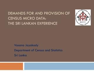 Demands for and Provision of  Census Micro data:  the Sri Lankan experience