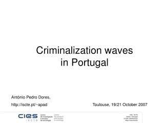 Criminalization waves  in Portugal