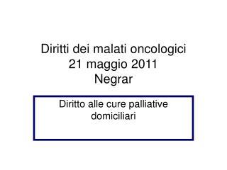 Diritti dei malati oncologici 21 maggio 2011 Negrar
