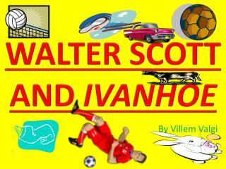 WALTER SCOTT AND IVANHOE