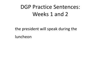 DGP Practice Sentences: Weeks 1 and 2