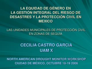 CECILIA CASTRO GARCIA UAM X NORTH AMERICAN DROUGHT MONITOR WORKSHOP