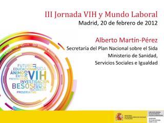 III Jornada VIH y Mundo Laboral Madrid, 20 de febrero de 2012
