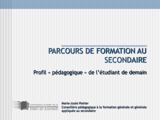PARCOURS DE FORMATION AU SECONDAIRE Profil «pédagogique» de l'étudiant de demain