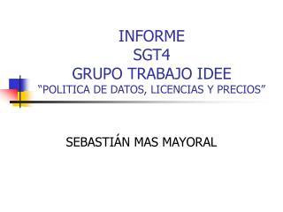 """INFORME SGT4 GRUPO TRABAJO IDEE """"POLITICA DE DATOS, LICENCIAS Y PRECIOS"""""""