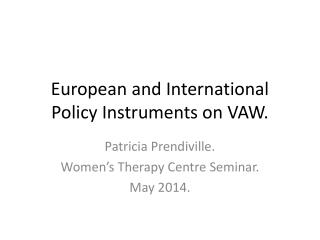 European and International  Policy Instruments on VAW.