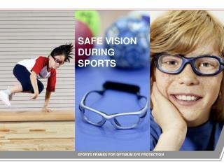 SAFE VISION DURING SPORTS