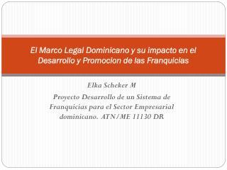 El Marco Legal Dominicano y su impacto en el Desarrollo y Promocion de las Franquicias