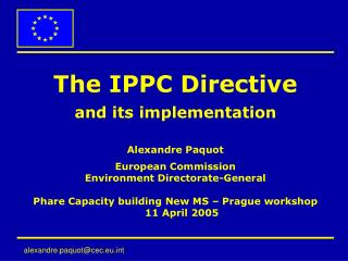 The IPPC Directive and its implementation Alexandre Paquot European Commission