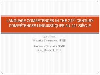 LANGUAGE COMPETENCES IN THE 21 ST  CENTURY COMPÉTENCES LINGUISTIQUES AU 21 e  SIÈCLE