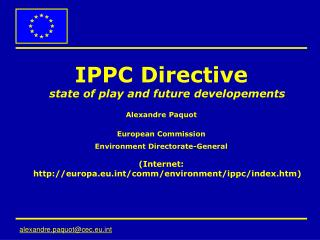 IPPC Directive state of play and future developements Alexandre Paquot European Commission